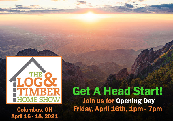 Columbus, OH | April 16-18, 2021 | The Log & Timber Home Show | Opening Night Hours