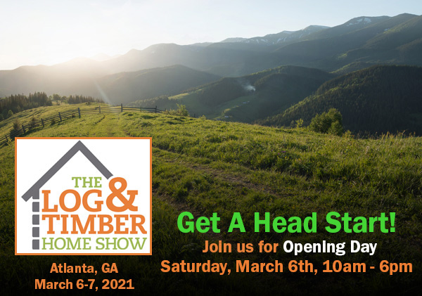 Atlanta, GA | Log & Timber Home Show | March 6-7, 2021 | Infinite Energy Center Forum