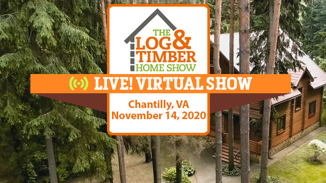 Chantilly, VA | Virtual Log & Timber Home Show | November 14, 2020
