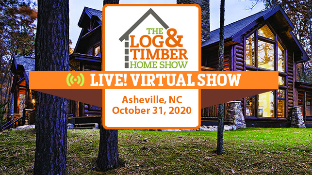 Asheville, NC 2020 Log & Timber Home Show | VIRTUAL | October 31, 2020