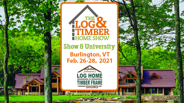 Burlington, VT | The Log & Timber Home Show | February 26-28, 2021
