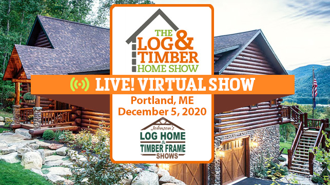 Portland, ME | Log & Timber Home Show | Virtual | December 5, 2020