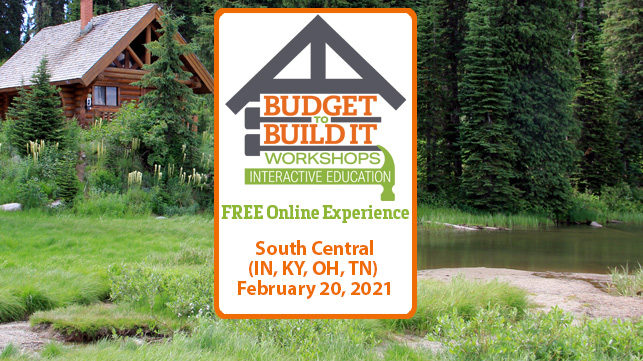 South Central | Budget to Build It Workshops | Free Admission | February 20, 2021 | The Log & Timber Home Show