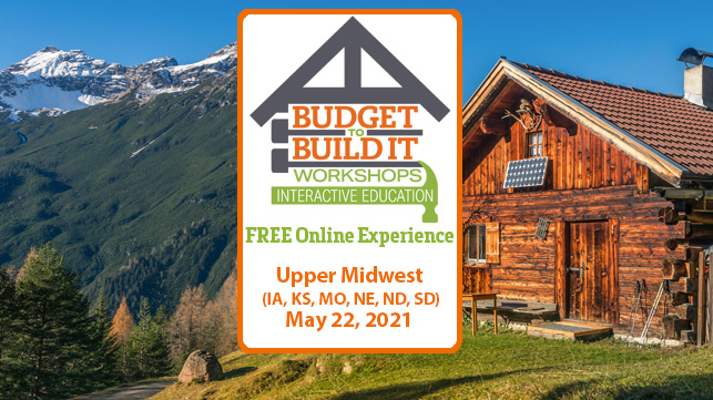 Upper Midwest | Budget to Build It Workshops | Free Admission | IA | KS | MO | ND | NE | SD | May 22, 2021