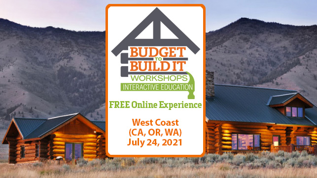 West Coast Region | Budget to Build It Workshops | CA | OR | WA | July 24, 2021 | Free Admission