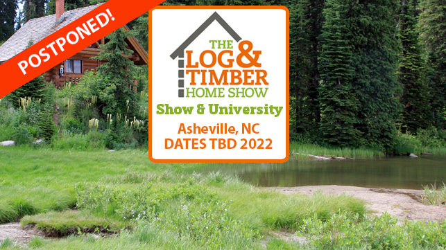 Asheville, NC | Log & Timber Home Show | Postponed 2021 | Rescheduled for 2022