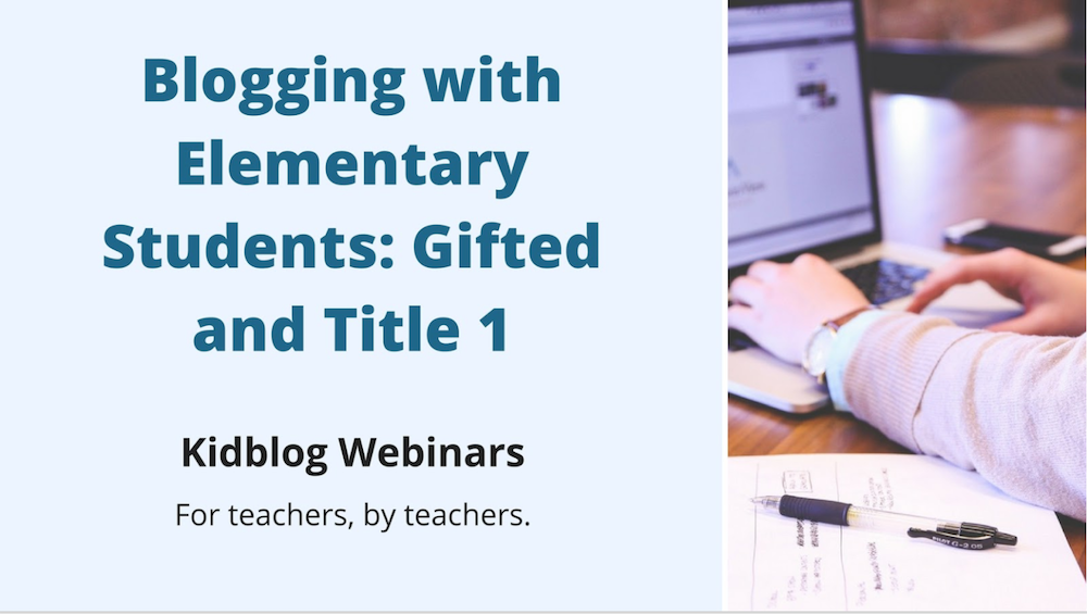 Webinar: Blogging with Elementary Students – Gifted and Title 1