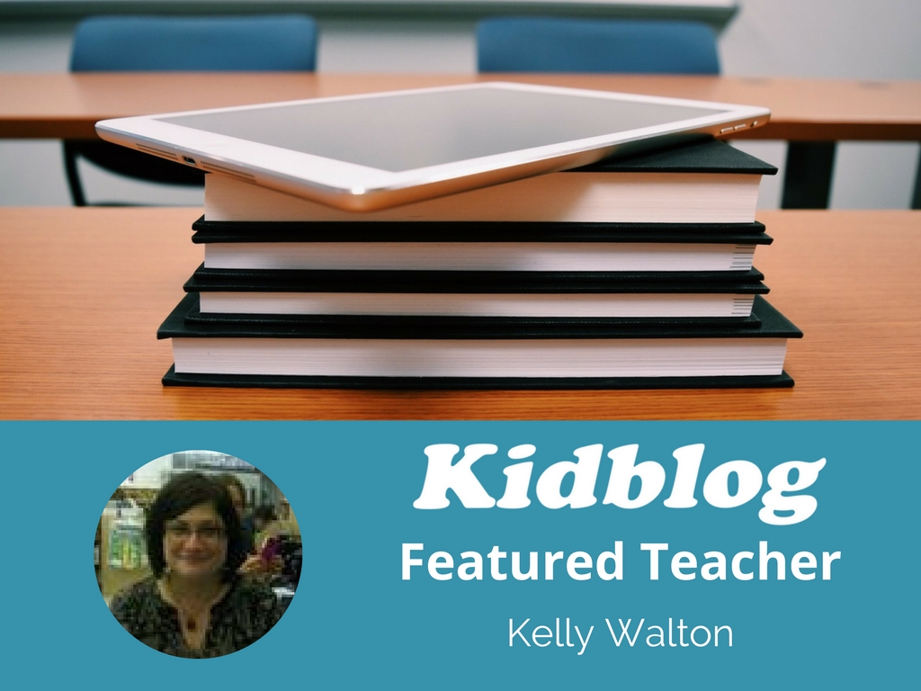 Kidblog Spotlight On: Kelly Walton