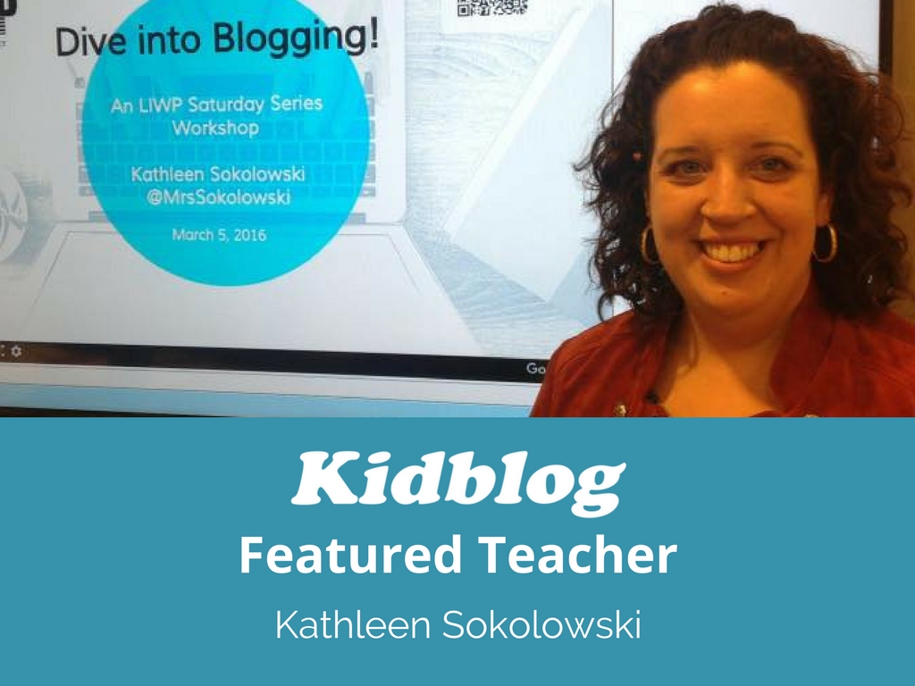 Kidblog Spotlight On: Kathleen Sokolowski
