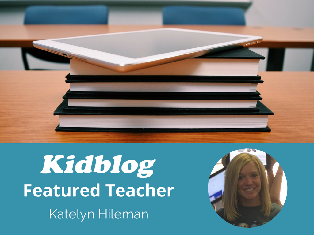 Kidblog Spotlight On: Katelyn Hileman