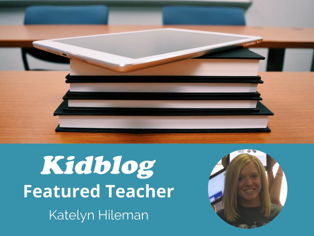 Kidblog Spotlight On: Katelyn Hileman