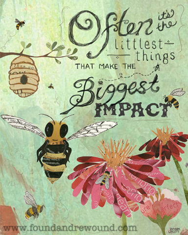 "Honey bee art by Jordan Kim of Found & Rewound created with cut paper. Features the quote ""Often it's the Littlest Things That Make the Biggest Impact."""
