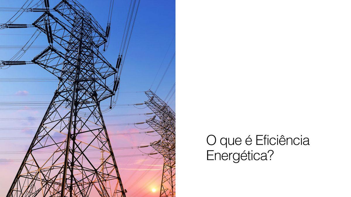 Você sabia que eficiência energética é considerada a fonte de energia mais importante para o futuro?