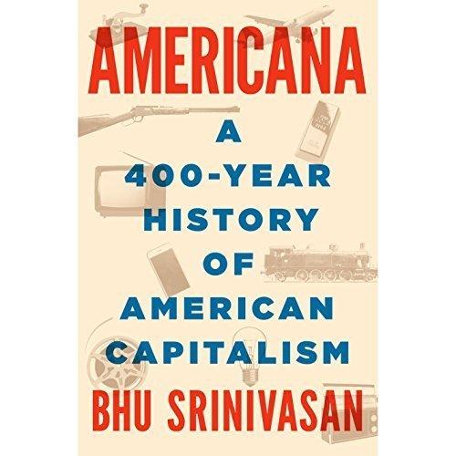 Americana -&nbsp; <ul> <li>A 400-Year History of American Capitalism</li> </ul>