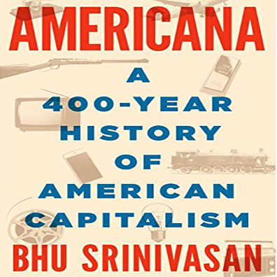 Americana - <ul> <li>A 400-Year History of American Capitalism</li> </ul>