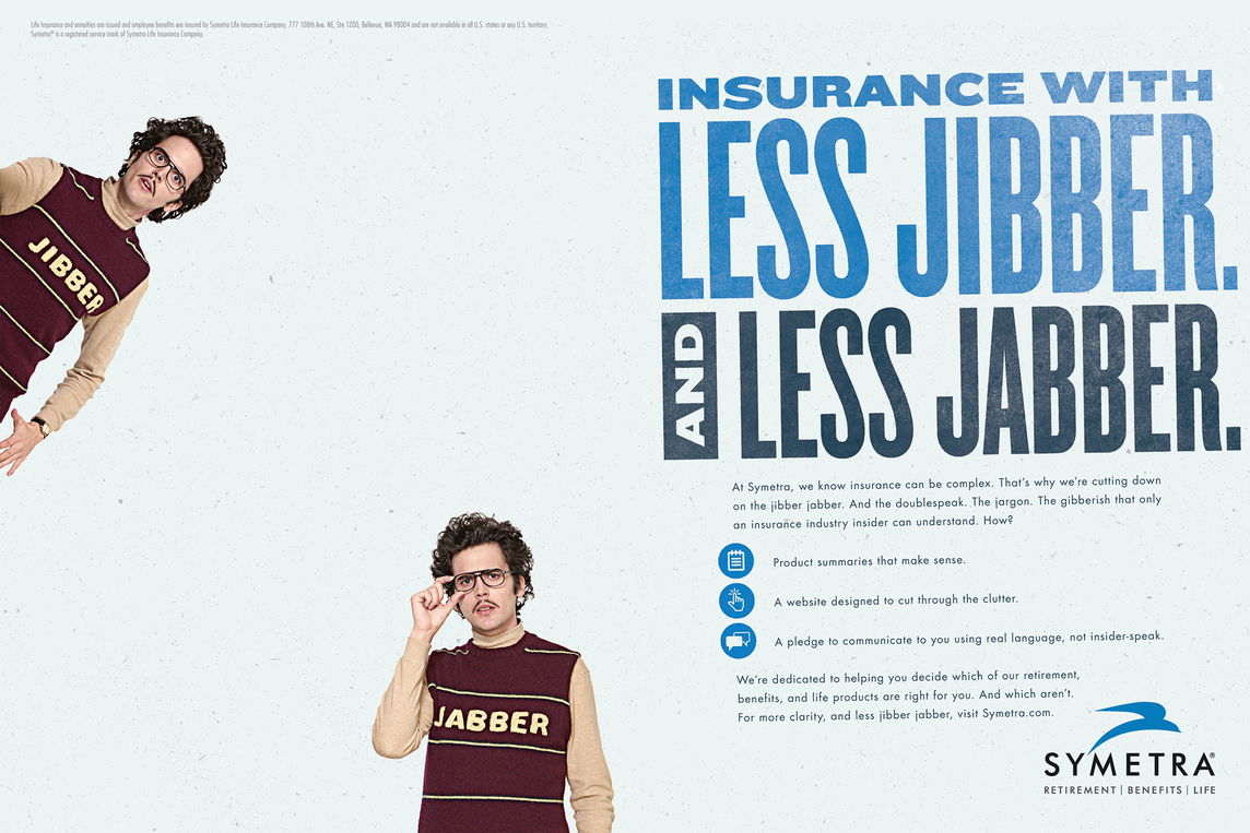 Print ad for Symetra with the headline Insurance with Less Jibber and Less Jabber
