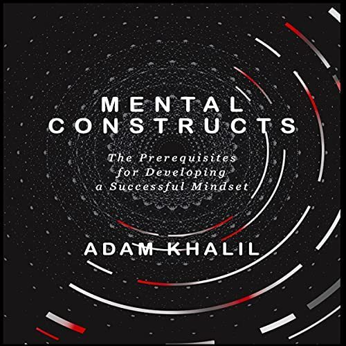 Mental Constructs - The Prerequisites for Developing a Successful Mindset