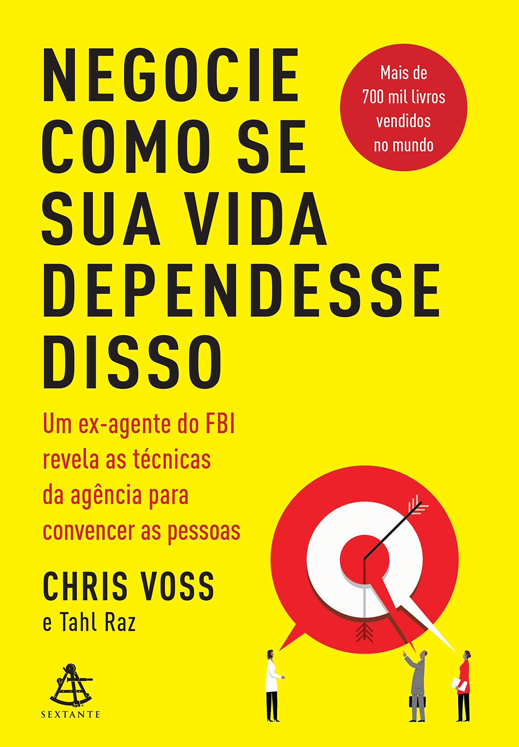 Negocie Como Se Sua Vida Dependesse Disso – Chris Voss