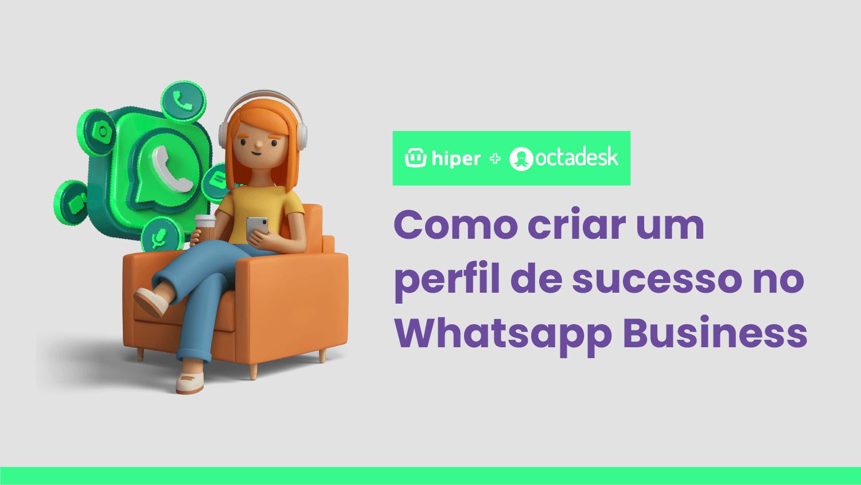 Hiper e Octadesk - Como criar um perfil de sucesso no Whatsapp Business