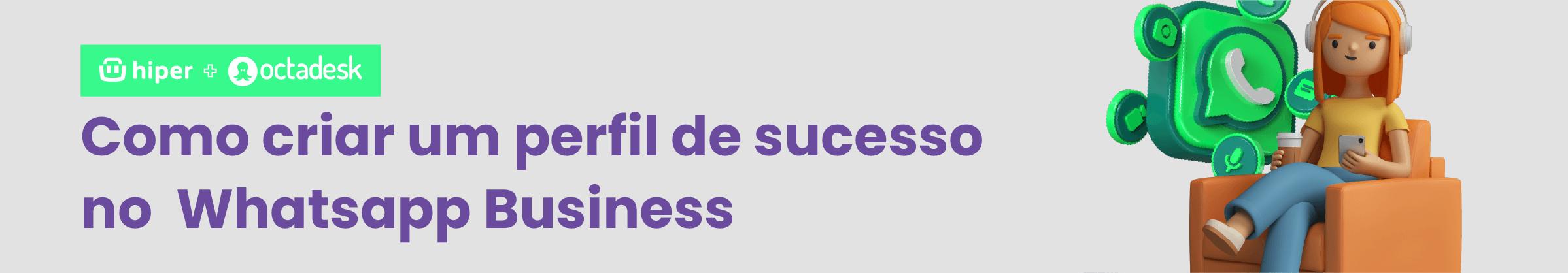 Kit Grátis - Como criar um perfil de sucesso no Whatsapp Business