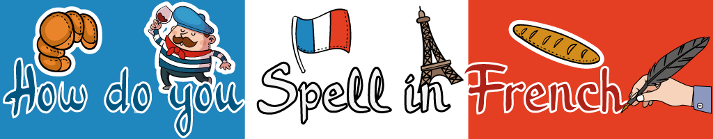 How do you Spell in French