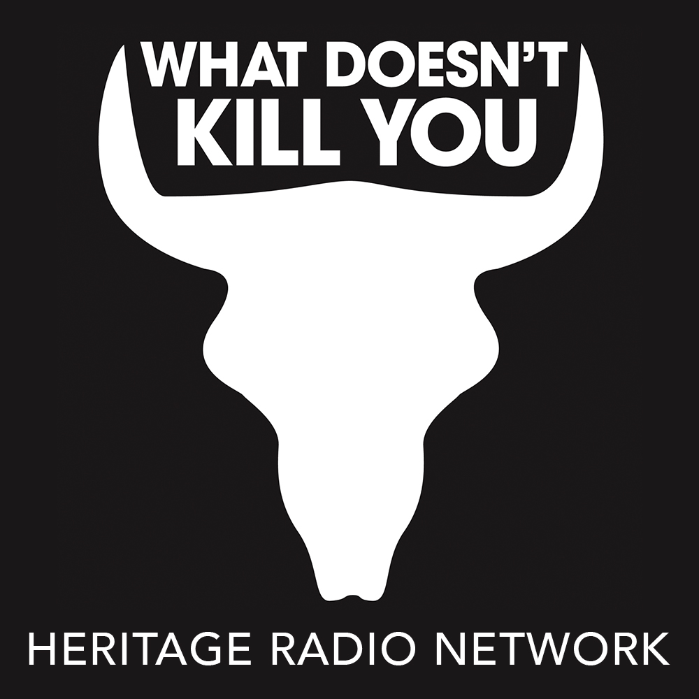 84598cde64 What Doesn't Kill You   Podcast Series   Heritage Radio Network