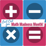 Math Madness Month - See All LAST CALLS!