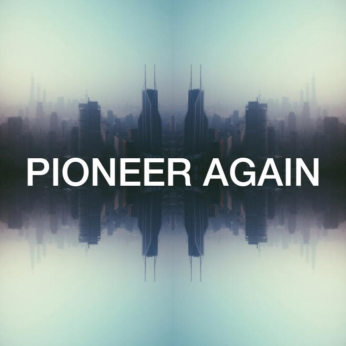 Pioneer Again | Vision Sunday 2014