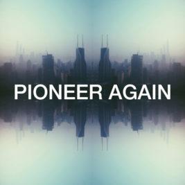 Pioneer Again (Part 2)