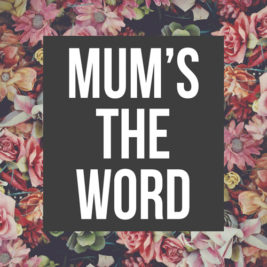 Mothers Day | Mum's The Word