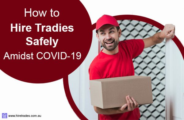 Hiring Tradies Safely Amidst COVID-19