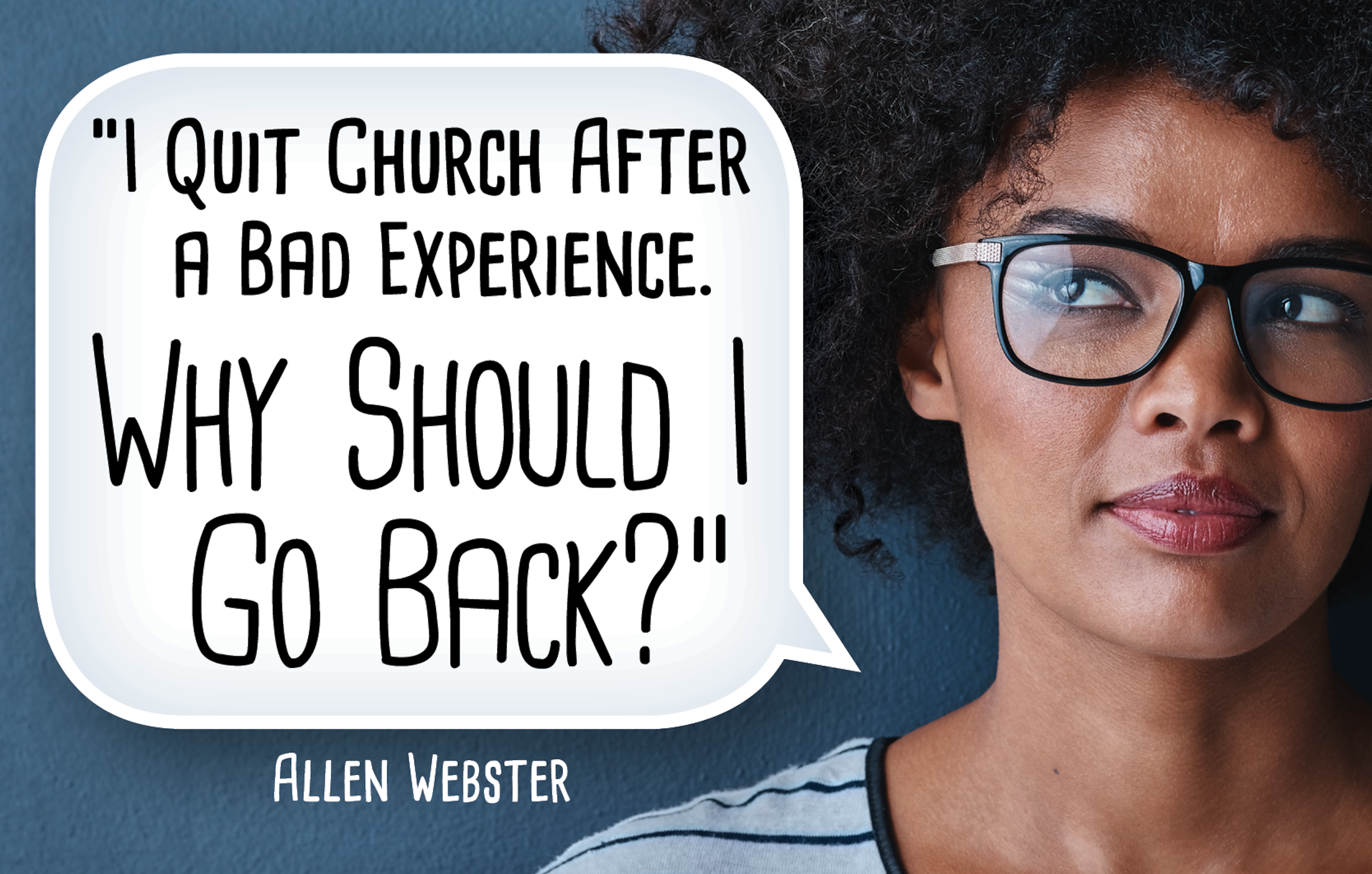 I Quit Church After a Bad Experience. Why Should I Go Back?