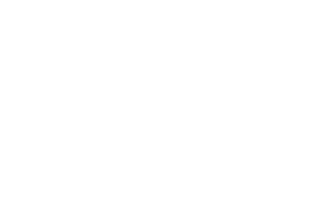 PPT – Managing Your Assets: Tracking Equipment Maintenance