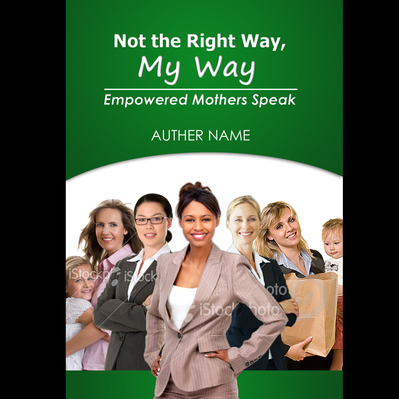 Book Cover Design by zani - Entry No. 11 in the Book Cover Design Contest Not the Right Way, My Way: Empowered Mothers  Speak.