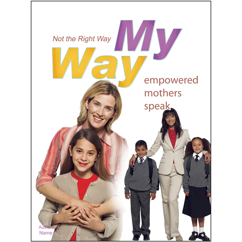 Book Cover Design by aesthetic-art - Entry No. 13 in the Book Cover Design Contest Not the Right Way, My Way: Empowered Mothers  Speak.