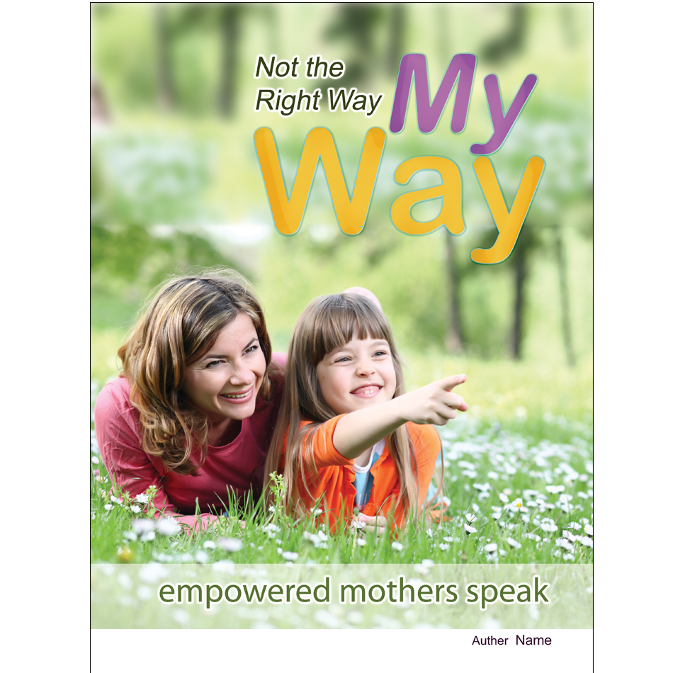 Book Cover Design by aesthetic-art - Entry No. 15 in the Book Cover Design Contest Not the Right Way, My Way: Empowered Mothers  Speak.