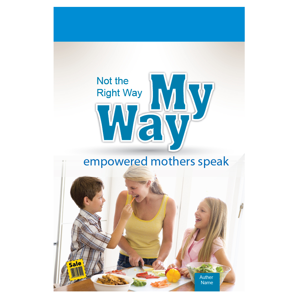 Book Cover Design by aesthetic-art - Entry No. 16 in the Book Cover Design Contest Not the Right Way, My Way: Empowered Mothers  Speak.