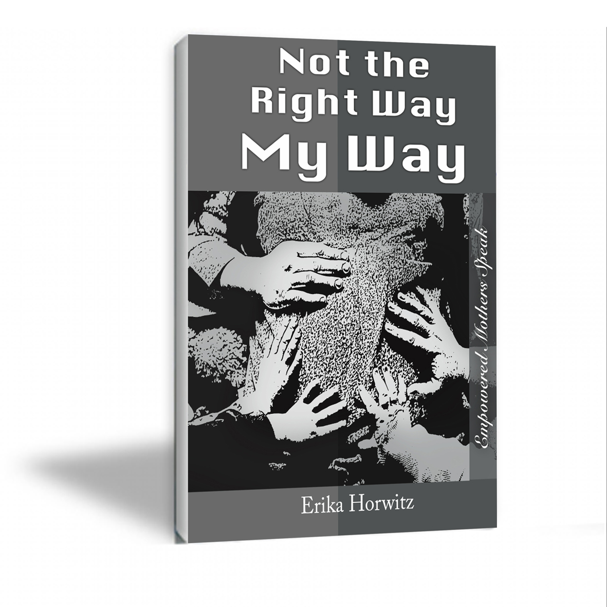 Book Cover Design by mariakipioti - Entry No. 20 in the Book Cover Design Contest Not the Right Way, My Way: Empowered Mothers  Speak.
