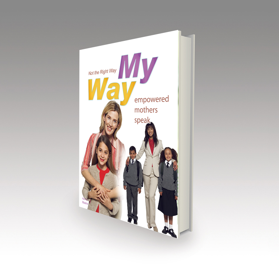 Book Cover Design by aesthetic-art - Entry No. 21 in the Book Cover Design Contest Not the Right Way, My Way: Empowered Mothers  Speak.