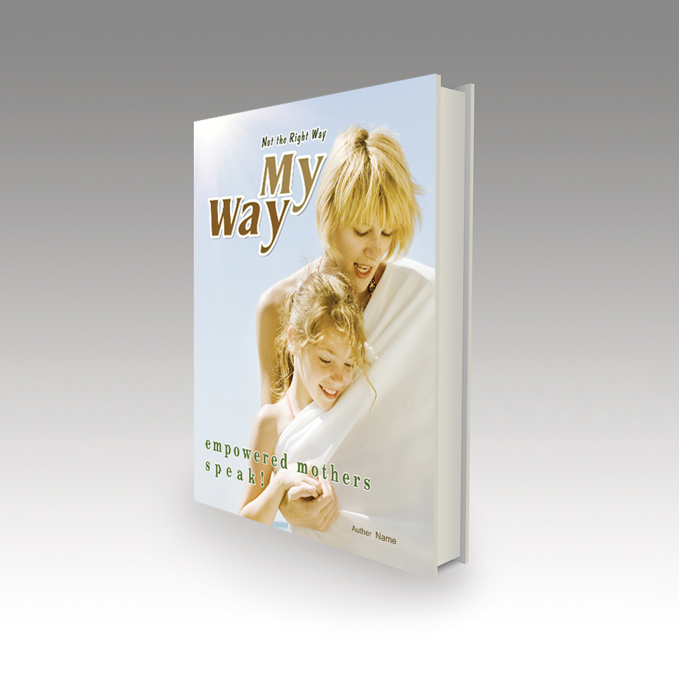 Book Cover Design by aesthetic-art - Entry No. 23 in the Book Cover Design Contest Not the Right Way, My Way: Empowered Mothers  Speak.