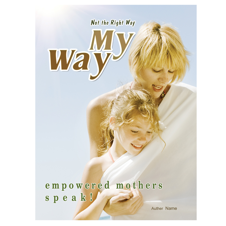 Book Cover Design by aesthetic-art - Entry No. 24 in the Book Cover Design Contest Not the Right Way, My Way: Empowered Mothers  Speak.