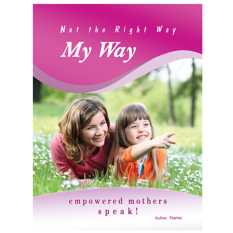 Book Cover Design by aesthetic-art - Entry No. 25 in the Book Cover Design Contest Not the Right Way, My Way: Empowered Mothers  Speak.