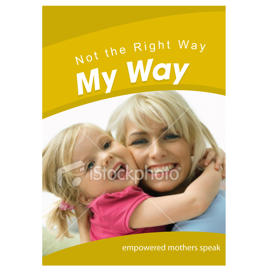 Book Cover Design by aesthetic-art - Entry No. 74 in the Book Cover Design Contest Not the Right Way, My Way: Empowered Mothers  Speak.