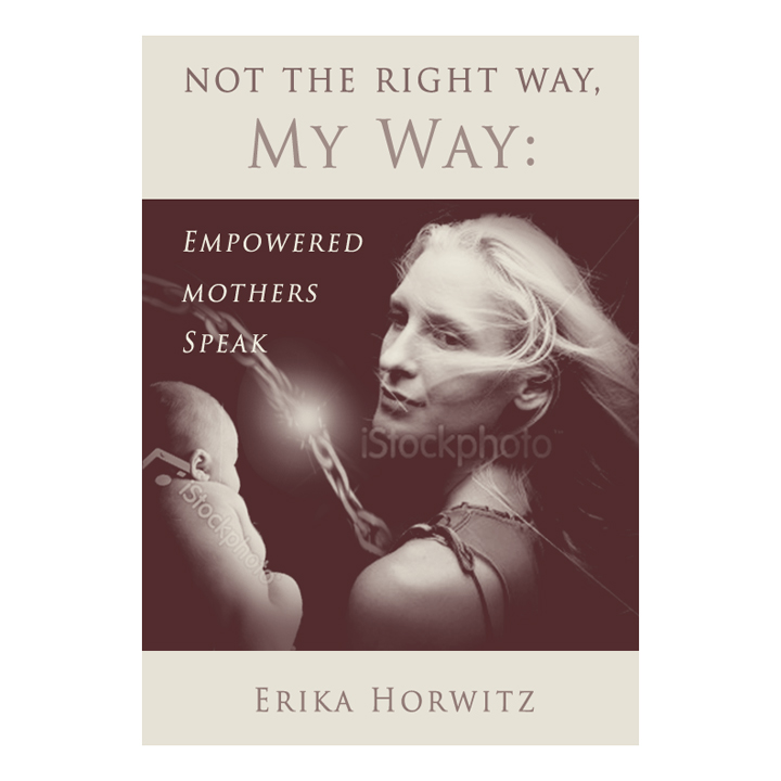 Book Cover Design by double-take - Entry No. 82 in the Book Cover Design Contest Not the Right Way, My Way: Empowered Mothers  Speak.