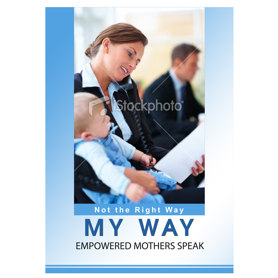 Book Cover Design by aesthetic-art - Entry No. 91 in the Book Cover Design Contest Not the Right Way, My Way: Empowered Mothers  Speak.
