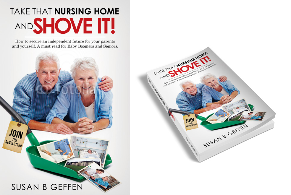 Book Cover Design by antec - Entry No. 39 in the Book Cover Design Contest Take that nursing home and shove it! Book Cover Design.