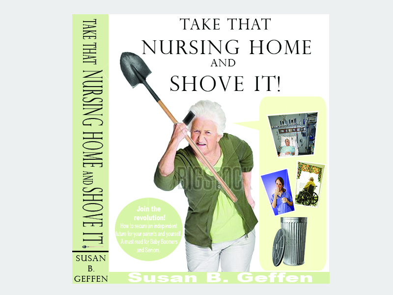 Book Cover Design by Mythos Designs - Entry No. 44 in the Book Cover Design Contest Take that nursing home and shove it! Book Cover Design.