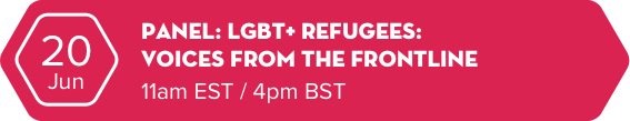 June 20 - Panel: LGBT+ Refugees: Voices from the frontline - 11am EST / 4pm BST