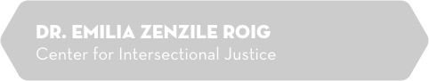 Dr. Emilia Zenzile Roig, Center for Intersectional Justice