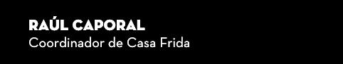 RAÚL CAPORAL, Coordinador de Casa Frida